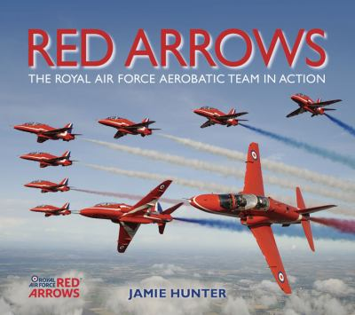 Red Arrows: The Royal Air Force Aerobatic Team in Action 9780955102097