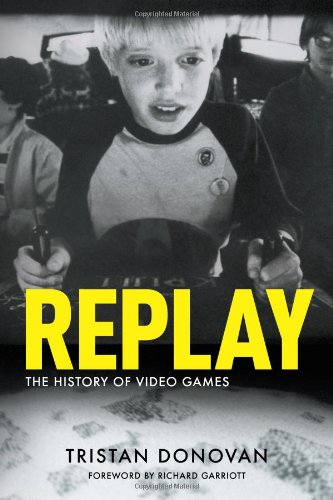 Replay: The History of Video Games 9780956507204