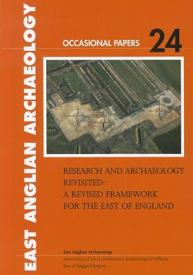 Research and Archaeology Revisited: A Revised Framework for the East of England 9780951069561