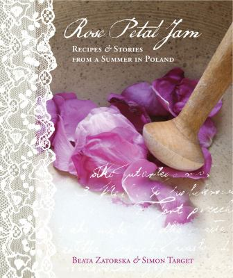Rose Petal Jam: Recipes & Stories from a Summer in Poland 9780956699206