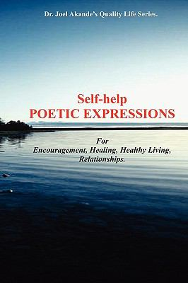 Self-Help Poetic Expressions. for Encouragement, Healing, Healthy Living, Relationships 9780953233243