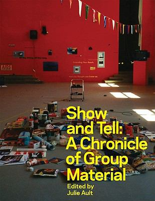 Show and Tell: A Chronicle of Group Material 9780956192813
