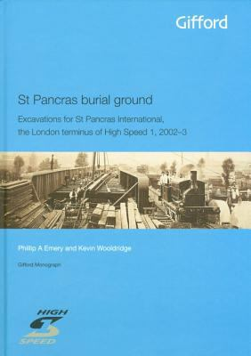 St Pancras Burial Ground: Excavations for St Pancras International, the London Terminus of High Speed 1, 2002-3 9780956940605