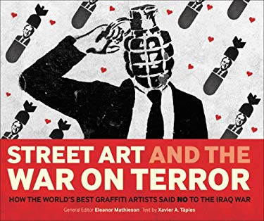 Street Art and the War on Terror: How the World's Best Graffiti Artists Said No to the Iraq War 9780955339882