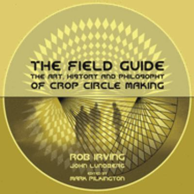 The Field Guide: The Art, History & Philosophy of Crop Circle Making 9780954805425