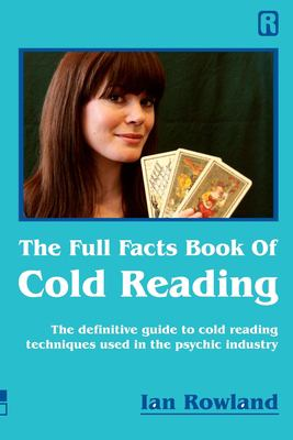 The Full Facts Book Of Cold Reading: The definitive guide to how cold reading is used in the psychic industry