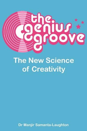 The Genius Groove: The New Science of Creativity 9780956377807