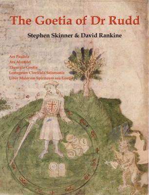 The Goetia of Dr. Rudd: The Angels and Demons of Liber Malorum Spirituum Seu Goetia Lemergeton Claviculu Salomonis 9780954763923
