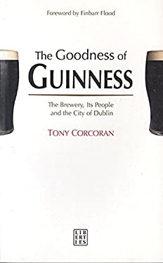 The Goodness of Guinness: The Brewery, Its People and the City of Dublin 9780954533571
