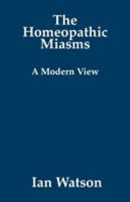 The Homeopathic Miasms - A Modern View 9780951765784