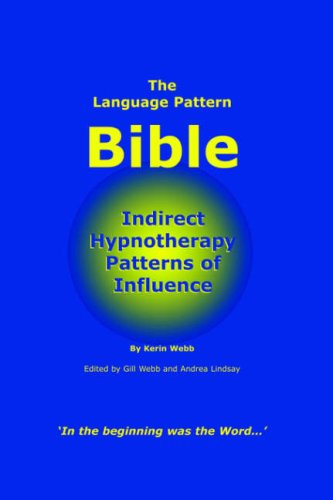 The Language Pattern Bible: Indirect Hypnotherapy Patterns of Influence 9780955037412