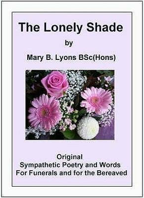 The Lonely Shade: Original Sympathetic Poetry and Words for Funerals and for the Bereaved 9780950821214