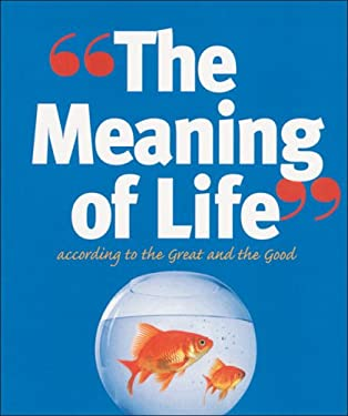 The Meaning of Life: According to the Great and the Good 9780954510374