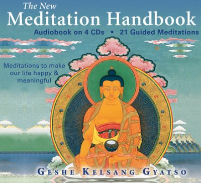 The New Meditation Handbook: Meditations to Make Our Life Happy and Meaningful 9780954879006