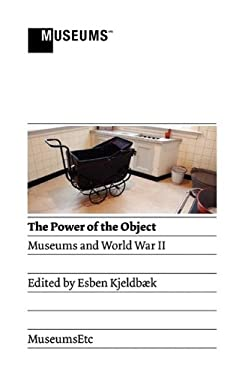 The Power of the Object: Museums and World War II 9780956194343