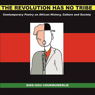 The Revolution Has No Tribe: Contemporary Poetry on African History, Culture and Society 9780955794018