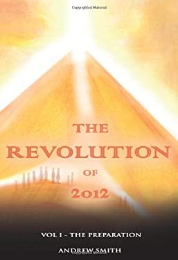The Revolution of 2012: Volume One - The Preparation 9780951296141