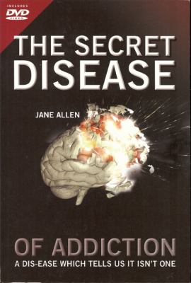 The Secret Disease of Addiction: The Dis-ease Which Tells You It Isn't a Disease [With DVD]