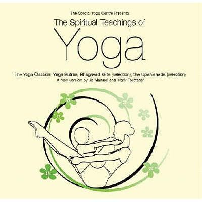 The Spiritual Teachings of Yoga: The Yoga Classics: Yoga Sutras, Bhagavad Gita (Selection), the Upanishads (Selection) 9780955888502