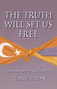 The Truth Will Set Us Free: Armenians and Turks Reconciled 9780954459901