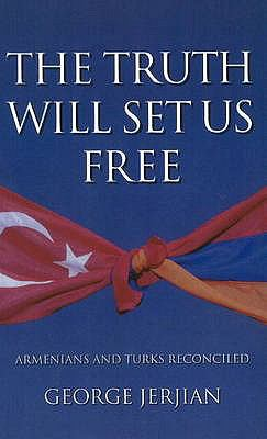 The Truth Will Set Us Free: Armenians and Turks Reconciled 9780954459932