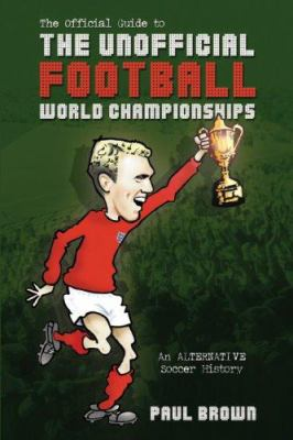 The Unofficial Football World Championships 9780955218316