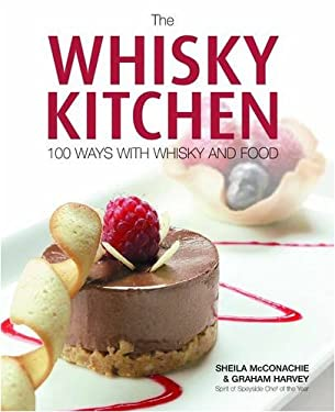 The Whisky Kitchen: 100 Ways with Whisky and Food 9780955414572