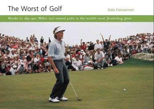 The Worst of Golf: Shanks to Slip Ups - Malice and Missed Putts in the World's Most Frustrating Game 9780954246082