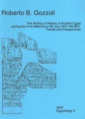 The Writing of History in Ancient Egypt During the First Millennium BC (CA. 1070-180 BC): Trends and Perspectives
