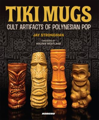 Tiki Mugs: Cult Artifacts of Polynesian Pop 9780955339813