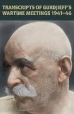 Transcripts of Gurdjieff's Meetings 1941-1946 9780955909054