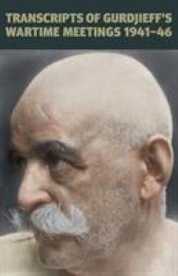 Transcripts of Gurdjieff's Meetings 1941-1946