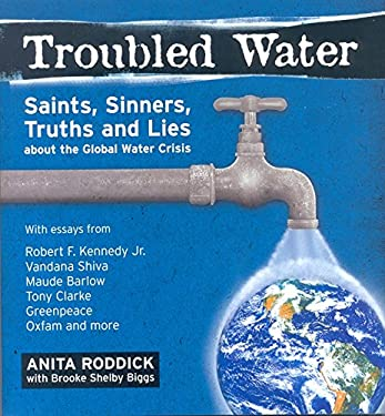 Troubled Water : Saint, Sinner, Truth and Lies about the Global Water Crisis