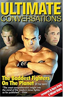Ultimate Conversations: The Baddest Fighters on the Planet 9780955264887