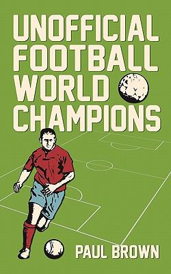 Unofficial Football World Champions 9780956227027