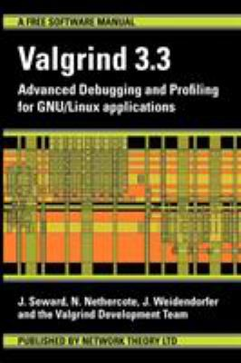 Valgrind 3.3 - Advanced Debugging and Profiling for Gnu/Linux Applications 9780954612054