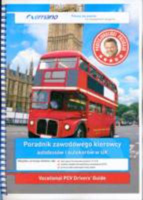 Vocational PVC Driver's Guide in Polish: Poradnik Zawodowego Kierowcy Autobusow I Autokarow W UK 9780956041739