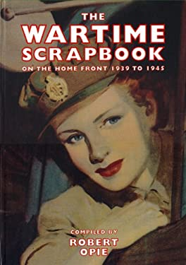 The Wartime Scrapbook: On the Home Front, 1939 to 1945 9780954795443
