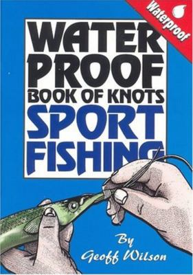 Waterproof Book of Knots: Sport Fishing Knots 9780958714341