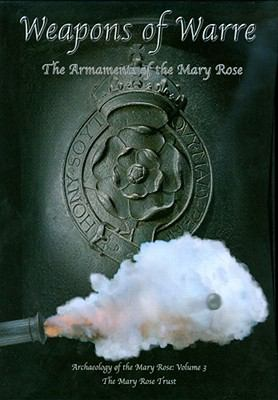 Weapons of Warre: The Armaments of the Mary Rose 9780954402938