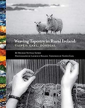 Weaving Tapestry in Rural Ireland: Taipeis Gael, Donegal 9780953535330