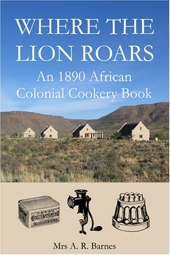 Where the Lion Roars: An 1890 African Colonial Cookery Book 9780955393617
