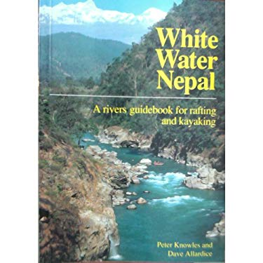 Whitewater Nepal: A Rivers Guidebook for Rafting and Kayaking 9780951941300
