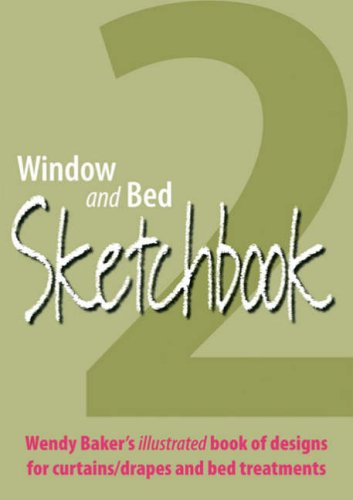 Window and Bed Sketchbook 2: Wendy Baker's Illustrated Book of Designs for Curtains/Drapes and Bed Treatments 9780954975852