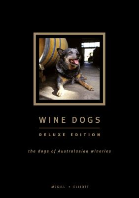 Wine Dogs: The Dogs of Australasian Wineries 9780958085625