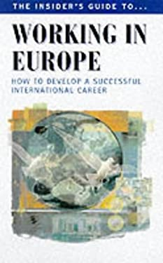 Working in Europe: The Insider's Guide...How to Develop a Successfull International Career 9780952275480