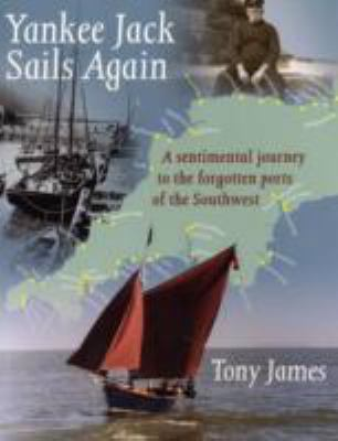 Yankee Jack Sails Again: A Sentimental Journey to the Forgotten Ports of the Southwest 9780955024320