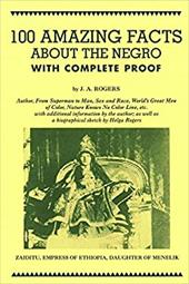 Image of 100 Amazing Facts about the Negro: With Complete Proof: A Short Cut to the World History of the Negro