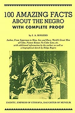 100 Amazing Facts about the Negro: With Complete Proof: A Short Cut to the World History of the Negro 9780960229475