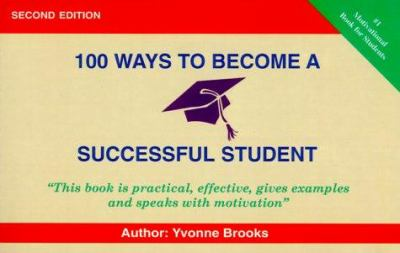 100 Ways to Become a Successful Student: Practical, Effective, Gives Examples and Speaks with Motivation 9780968253014